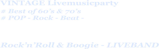 VINTAGE Livemusicparty # Best of 60's & 70's  # POP - Rock - Beat -     Rock'n'Roll & Boogie - LIVEBAND