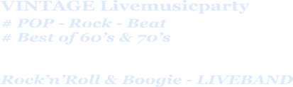 VINTAGE Livemusicparty # POP - Rock - Beat  # Best of 60's & 70's     Rock'n'Roll & Boogie - LIVEBAND